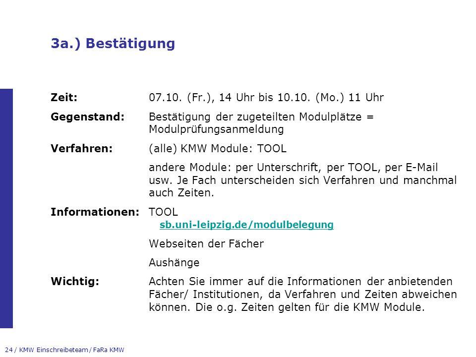 24 / KMW Einschreibeteam / FaRa KMW 3a.) Bestätigung Zeit:07.10. (Fr.), 14 Uhr bis 10.10. (Mo.) 11 Uhr Gegenstand:Bestätigung der zugeteilten Modulplä
