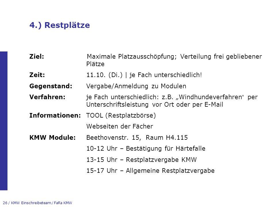 26 / KMW Einschreibeteam / FaRa KMW 4.) Restplätze Ziel:Maximale Platzausschöpfung; Verteilung frei gebliebener Plätze Zeit:11.10.