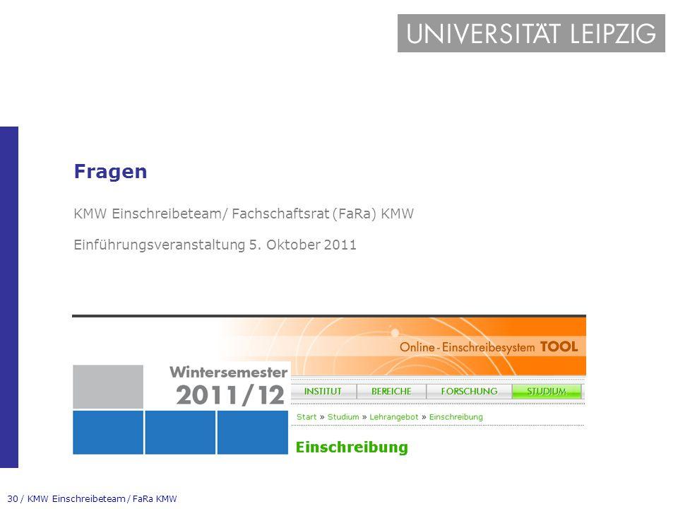 30 / KMW Einschreibeteam / FaRa KMW Fragen KMW Einschreibeteam/ Fachschaftsrat (FaRa) KMW Einführungsveranstaltung 5. Oktober 2011