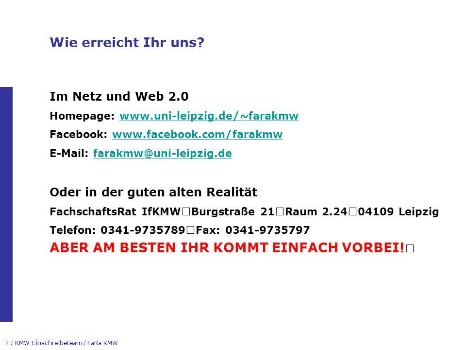 7 / KMW Einschreibeteam / FaRa KMW Wie erreicht Ihr uns? Im Netz und Web 2.0 Homepage: www.uni-leipzig.de/~farakmwwww.uni-leipzig.de/~farakmw Facebook