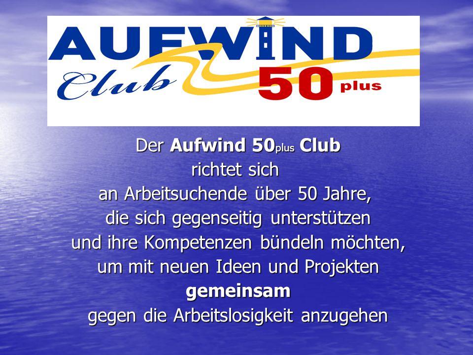 Der Aufwind 50 plus Club Der Aufwind 50 plus Club richtet sich an Arbeitsuchende über 50 Jahre, die sich gegenseitig unterstützen die sich gegenseitig