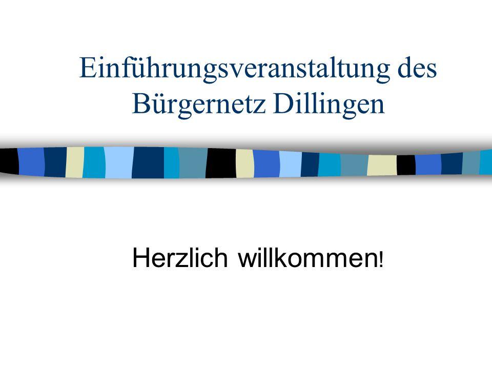 Einführungsveranstaltung des Bürgernetz Dillingen Herzlich willkommen !