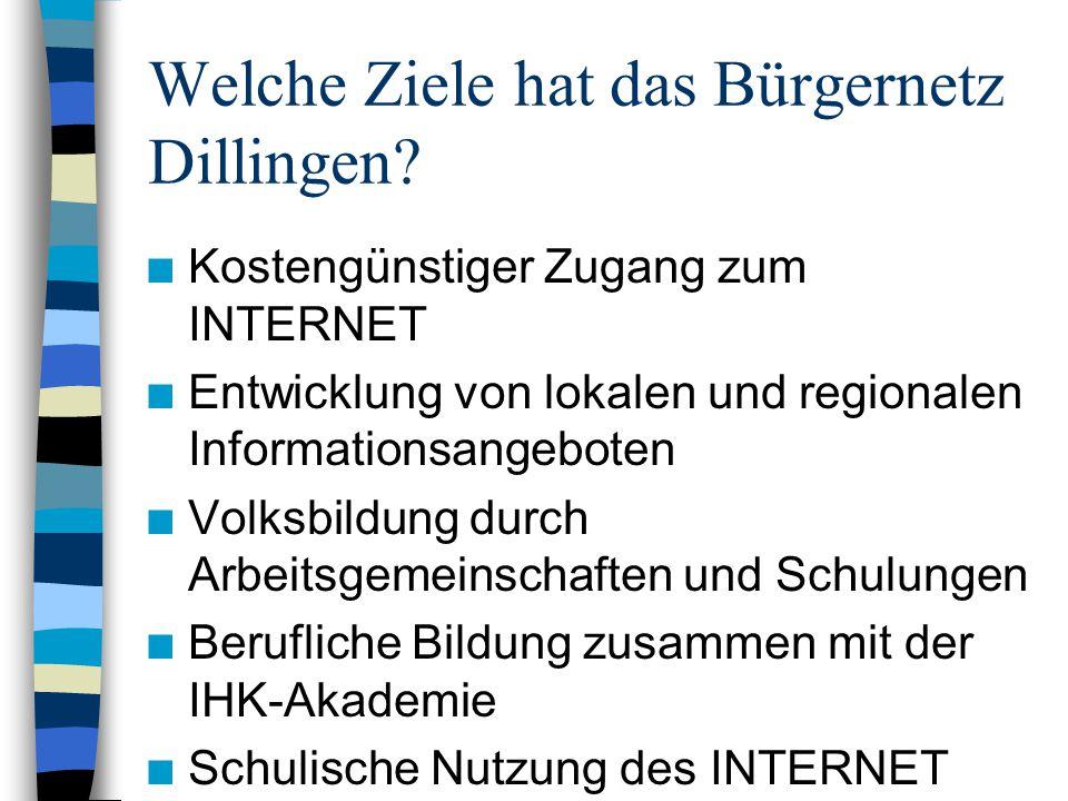 Welche Ziele hat das Bürgernetz Dillingen? n Kostengünstiger Zugang zum INTERNET n Entwicklung von lokalen und regionalen Informationsangeboten n Volk