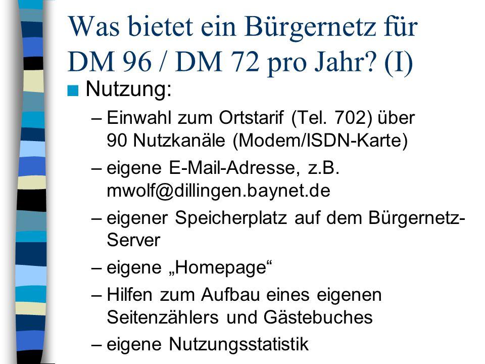 Was bietet ein Bürgernetz für DM 96 / DM 72 pro Jahr? (I) n Nutzung: –Einwahl zum Ortstarif (Tel. 702) über 90 Nutzkanäle (Modem/ISDN-Karte) –eigene E