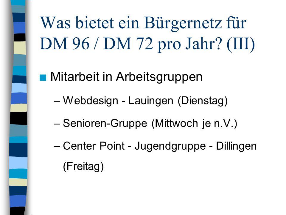 Was bietet ein Bürgernetz für DM 96 / DM 72 pro Jahr? (III) n Mitarbeit in Arbeitsgruppen –Webdesign - Lauingen (Dienstag) –Senioren-Gruppe (Mittwoch
