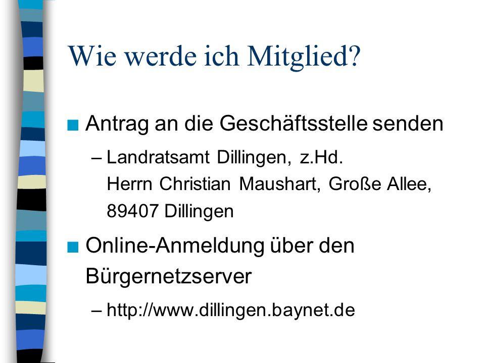 Wie werde ich Mitglied. n Antrag an die Geschäftsstelle senden –Landratsamt Dillingen, z.Hd.