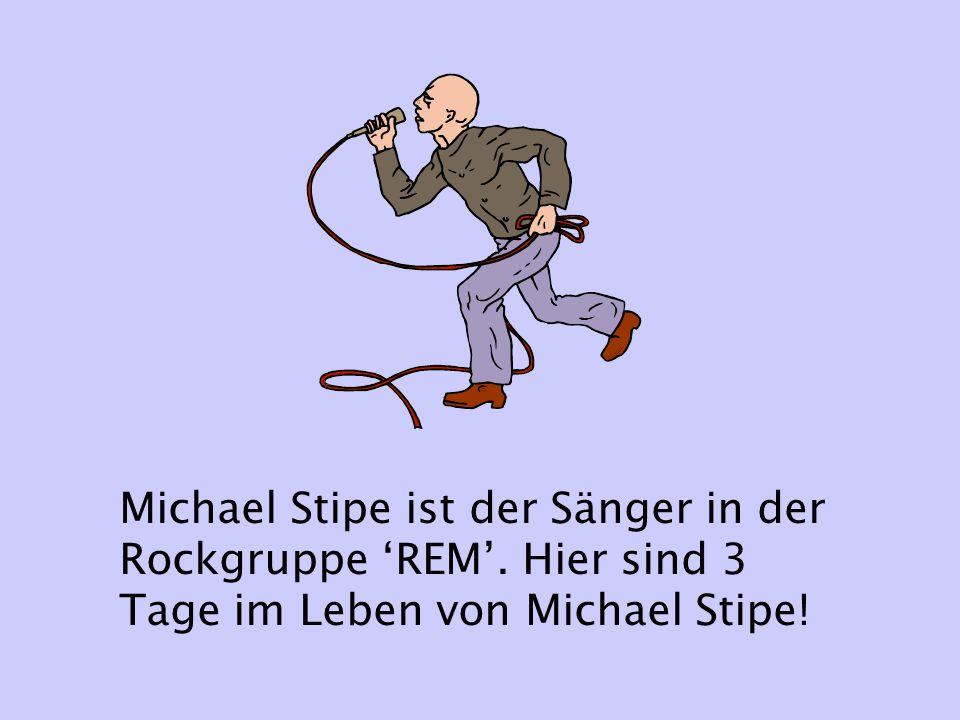 Michael Stipe ist der Sänger in der Rockgruppe 'REM'. Hier sind 3 Tage im Leben von Michael Stipe!