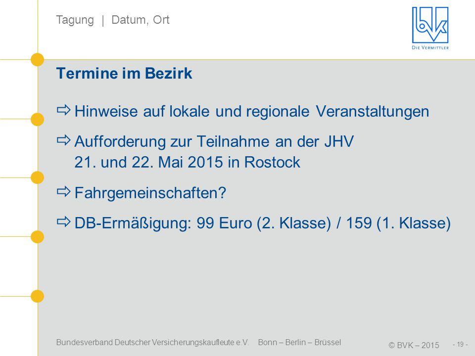 Bundesverband Deutscher Versicherungskaufleute e.V. Bonn – Berlin – Brüssel © BVK – 2015 Tagung | Datum, Ort - 19 - Termine im Bezirk  Hinweise auf l