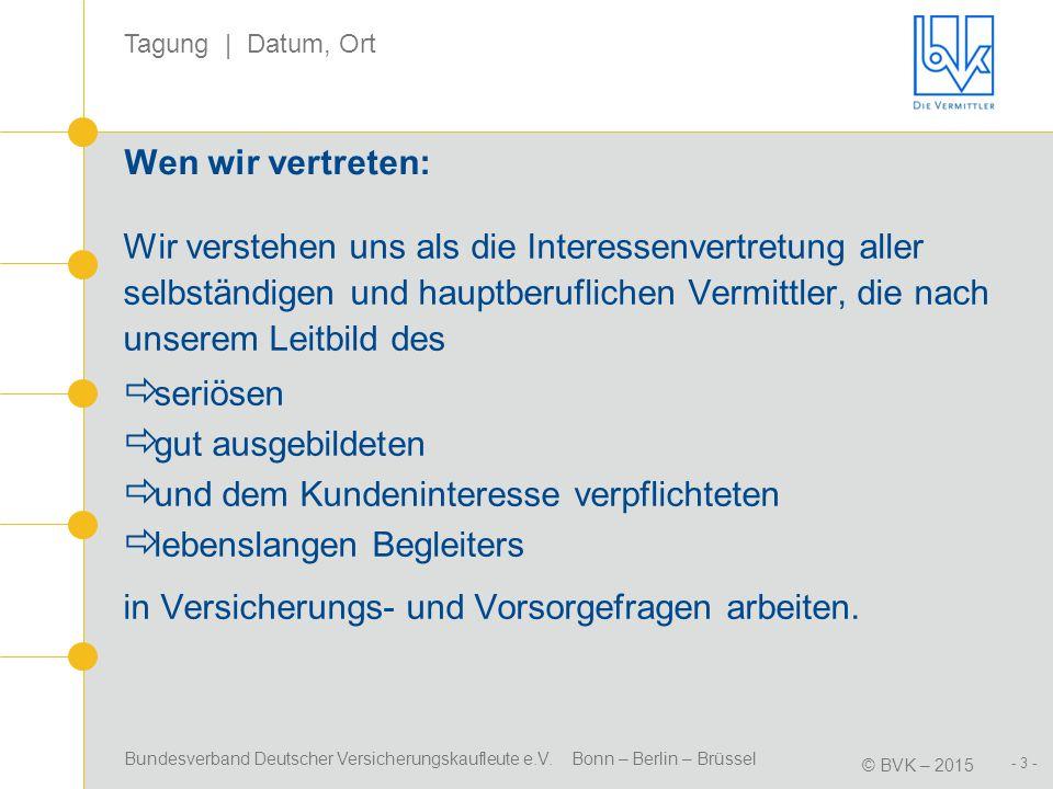 Bundesverband Deutscher Versicherungskaufleute e.V. Bonn – Berlin – Brüssel © BVK – 2015 Tagung | Datum, Ort - 3 - Wen wir vertreten: Wir verstehen un
