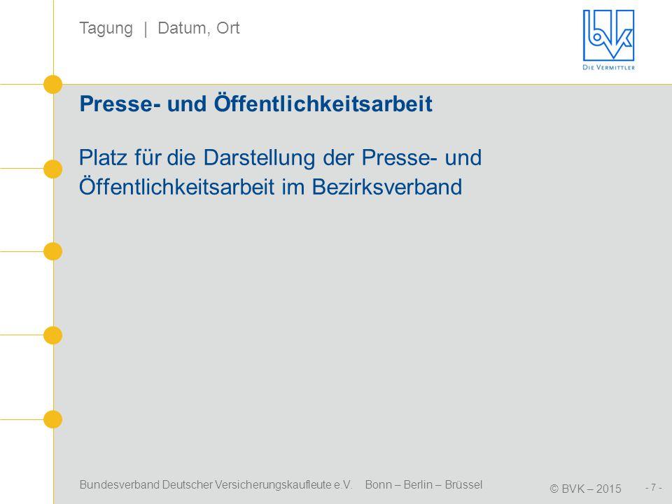 Bundesverband Deutscher Versicherungskaufleute e.V. Bonn – Berlin – Brüssel © BVK – 2015 Tagung | Datum, Ort - 7 - Presse- und Öffentlichkeitsarbeit P