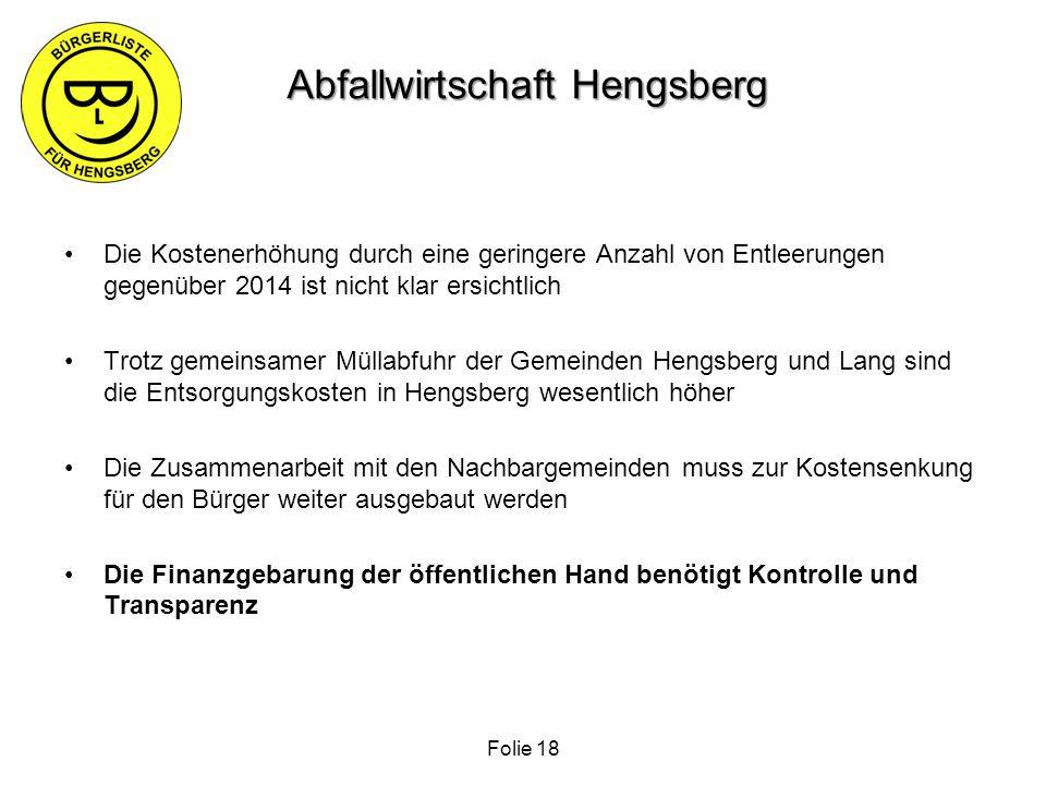 Abfallwirtschaft Hengsberg Abfallwirtschaft Hengsberg Die Kostenerhöhung durch eine geringere Anzahl von Entleerungen gegenüber 2014 ist nicht klar er