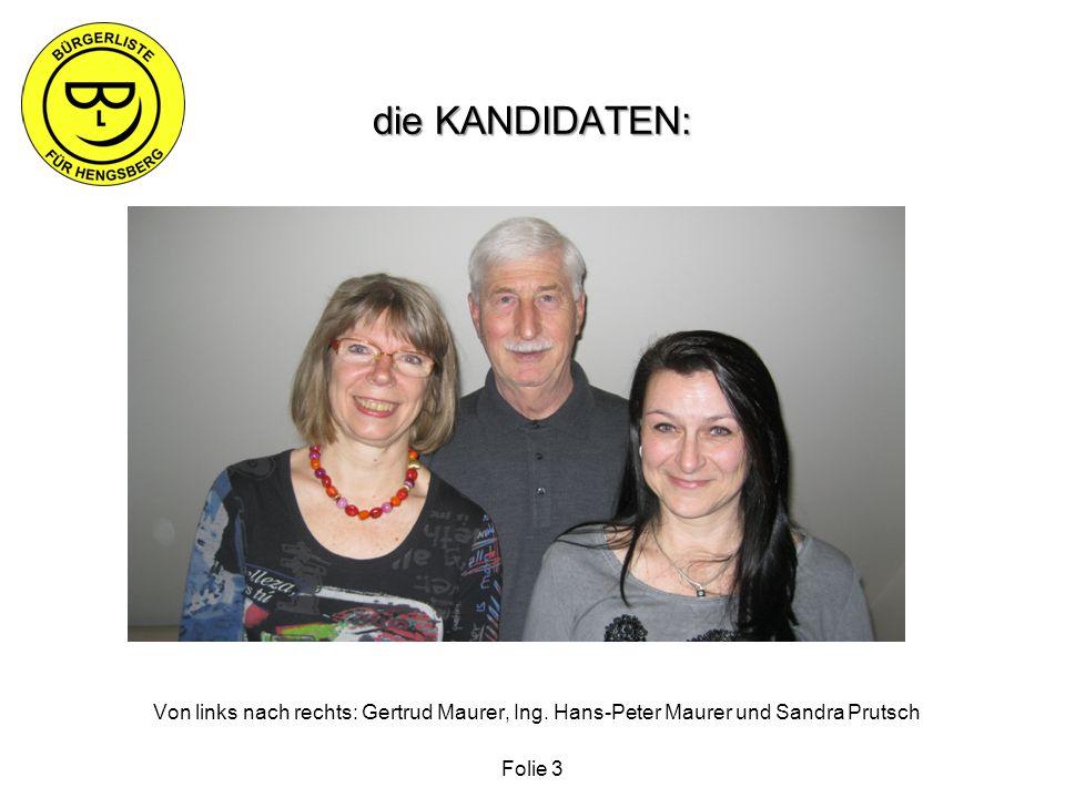 die KANDIDATEN: Von links nach rechts: Gertrud Maurer, Ing. Hans-Peter Maurer und Sandra Prutsch Folie 3