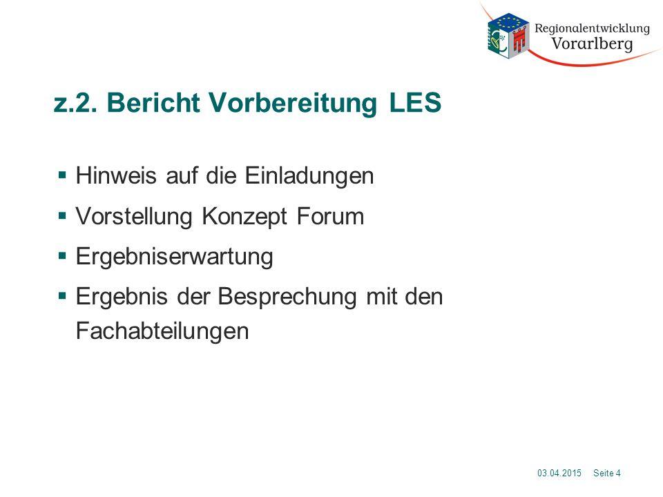 z.2. Bericht Vorbereitung LES  Hinweis auf die Einladungen  Vorstellung Konzept Forum  Ergebniserwartung  Ergebnis der Besprechung mit den Fachabt