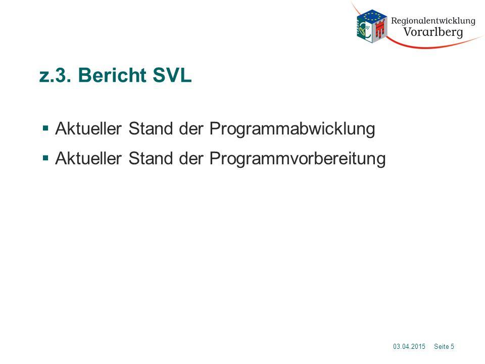 z.3. Bericht SVL  Aktueller Stand der Programmabwicklung  Aktueller Stand der Programmvorbereitung 03.04.2015 Seite 5