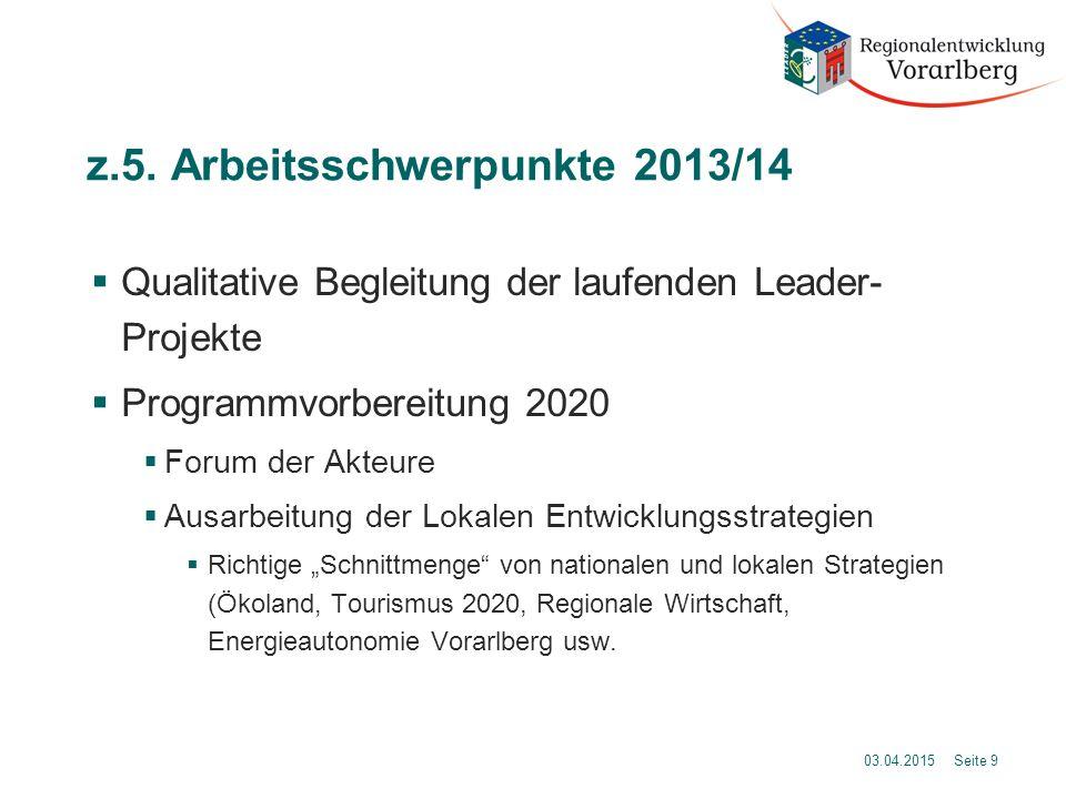 z.5. Arbeitsschwerpunkte 2013/14  Qualitative Begleitung der laufenden Leader- Projekte  Programmvorbereitung 2020  Forum der Akteure  Ausarbeitun