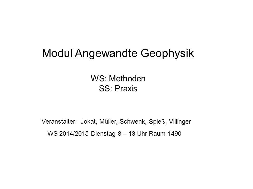 Modul Angewandte Geophysik WS: Methoden SS: Praxis Veranstalter: Jokat, Müller, Schwenk, Spieß, Villinger WS 2014/2015 Dienstag 8 – 13 Uhr Raum 1490