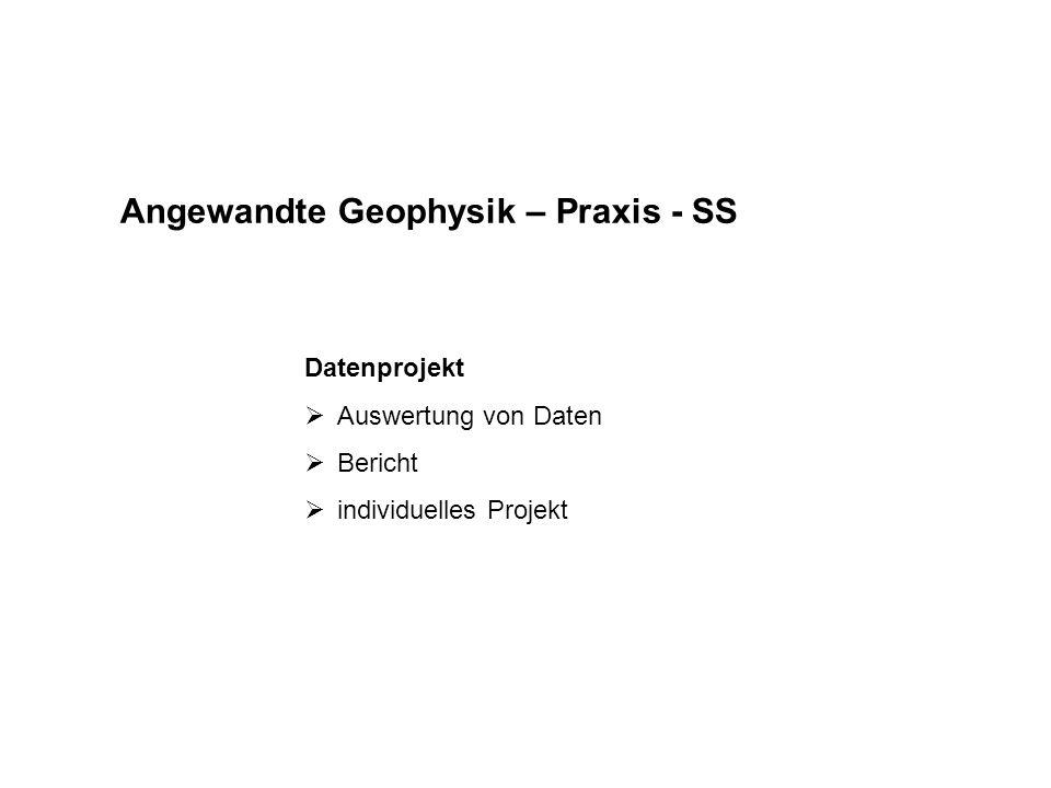 Angewandte Geophysik – Praxis - SS Datenprojekt  Auswertung von Daten  Bericht  individuelles Projekt