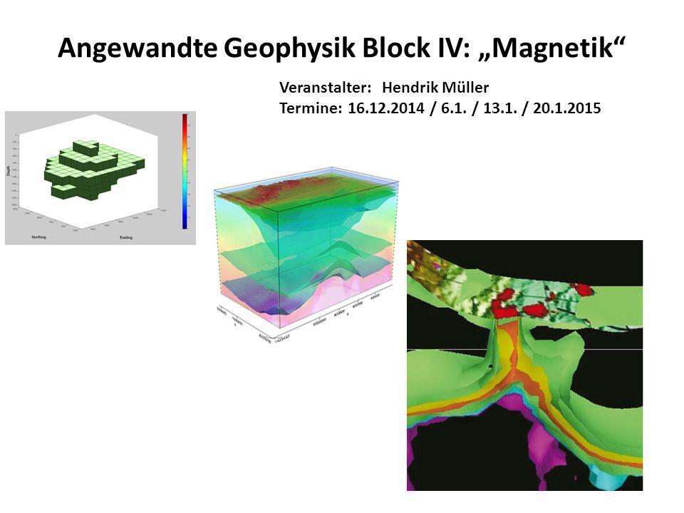 "Veranstalter: Hendrik Müller Termine:16.12.2014 / 6.1. / 13.1. / 20.1.2015 Angewandte Geophysik Block IV: ""Magnetik"""