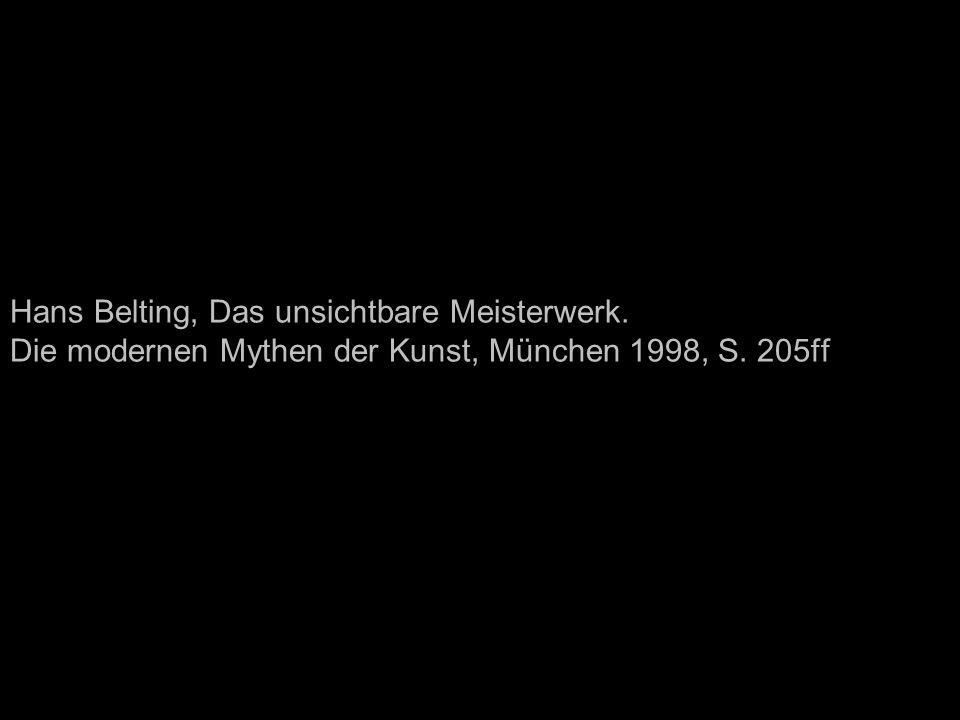 Hans Belting, Das unsichtbare Meisterwerk. Die modernen Mythen der Kunst, München 1998, S. 205ff