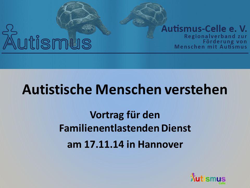 Autistische Menschen verstehen Vortrag für den Familienentlastenden Dienst am 17.11.14 in Hannover