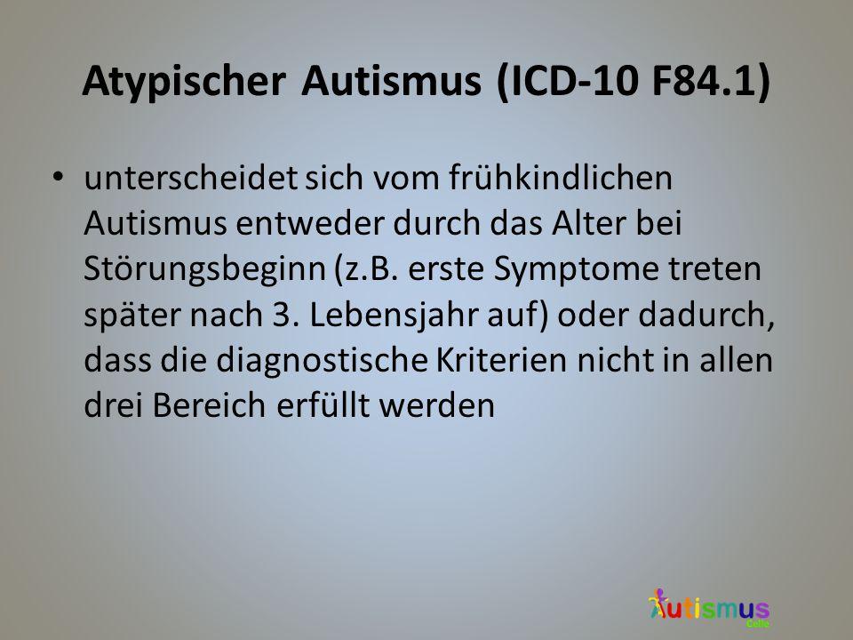 Atypischer Autismus (ICD-10 F84.1) unterscheidet sich vom frühkindlichen Autismus entweder durch das Alter bei Störungsbeginn (z.B. erste Symptome tre