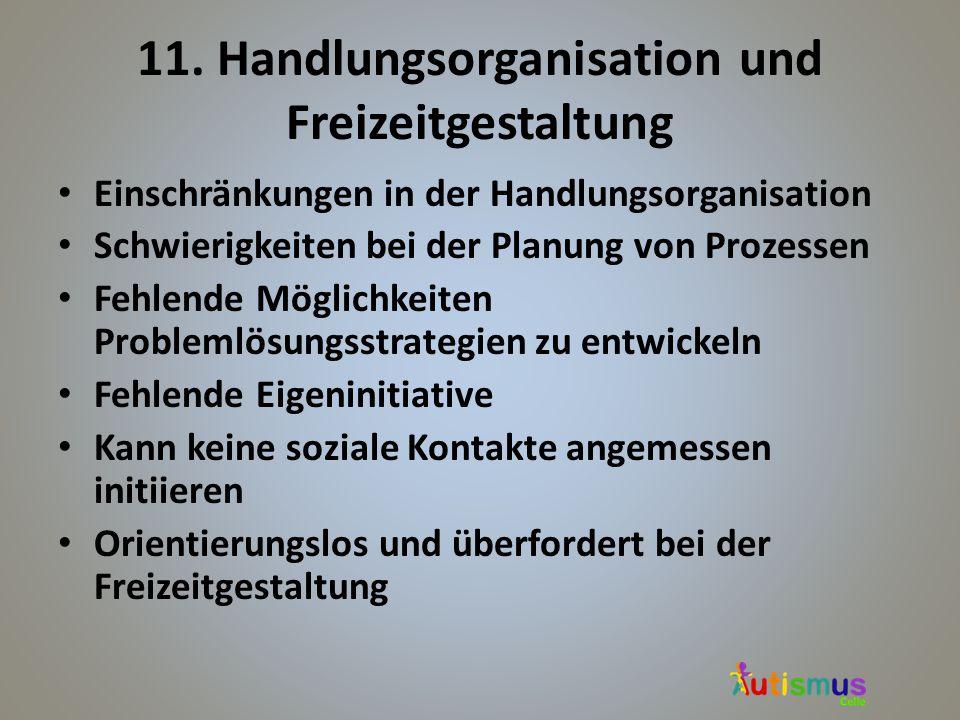 11. Handlungsorganisation und Freizeitgestaltung Einschränkungen in der Handlungsorganisation Schwierigkeiten bei der Planung von Prozessen Fehlende M