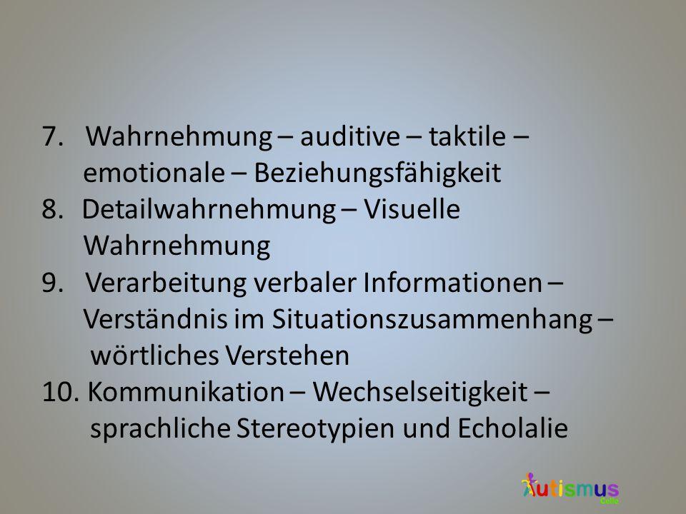 7. Wahrnehmung – auditive – taktile – emotionale – Beziehungsfähigkeit 8.Detailwahrnehmung – Visuelle Wahrnehmung 9. Verarbeitung verbaler Information