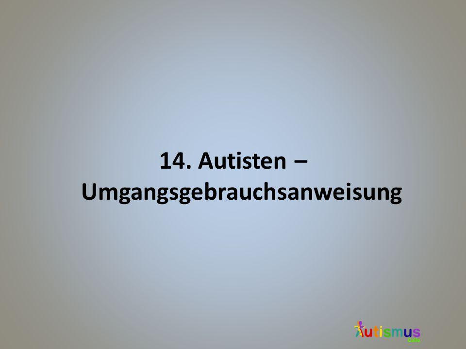 14. Autisten – Umgangsgebrauchsanweisung