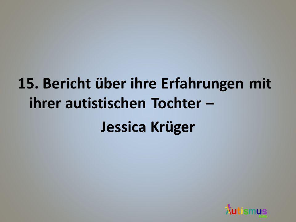 15. Bericht über ihre Erfahrungen mit ihrer autistischen Tochter – Jessica Krüger
