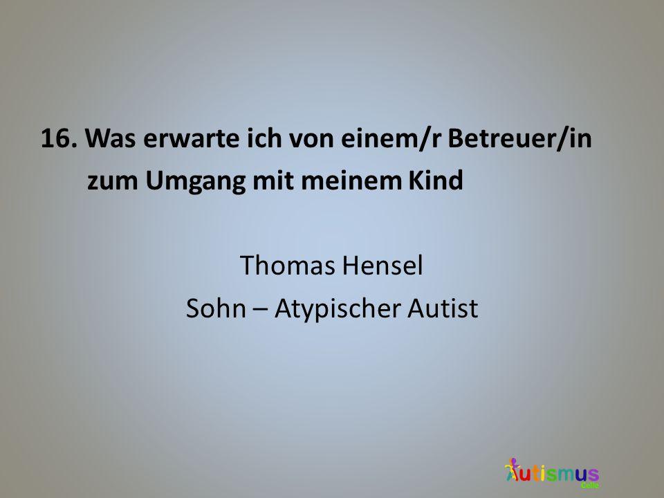 16. Was erwarte ich von einem/r Betreuer/in zum Umgang mit meinem Kind Thomas Hensel Sohn – Atypischer Autist