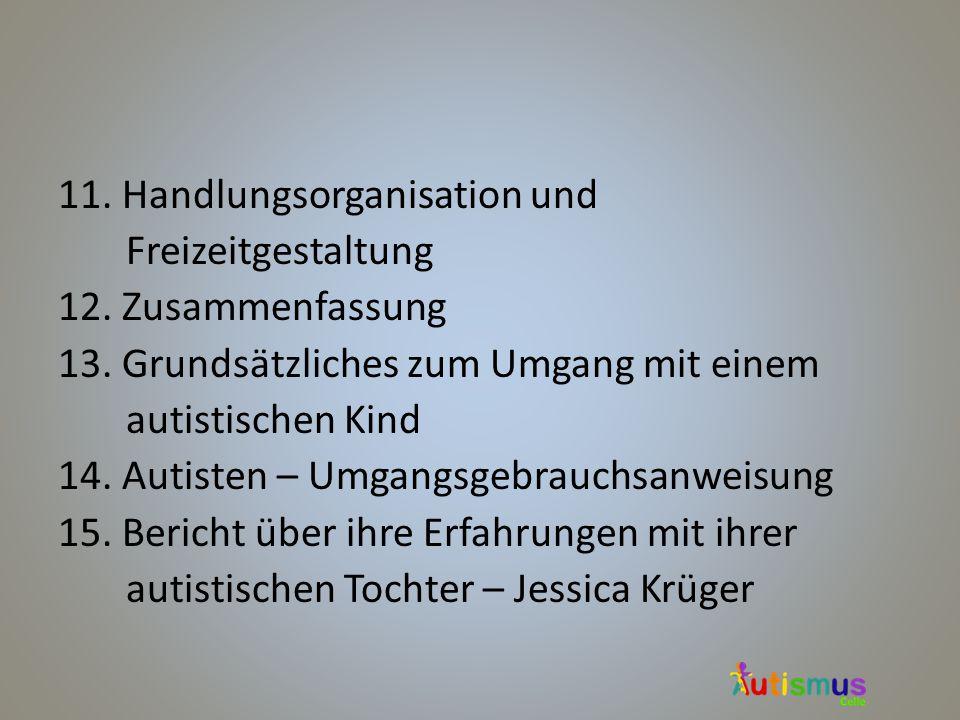 11. Handlungsorganisation und Freizeitgestaltung 12. Zusammenfassung 13. Grundsätzliches zum Umgang mit einem autistischen Kind 14. Autisten – Umgangs