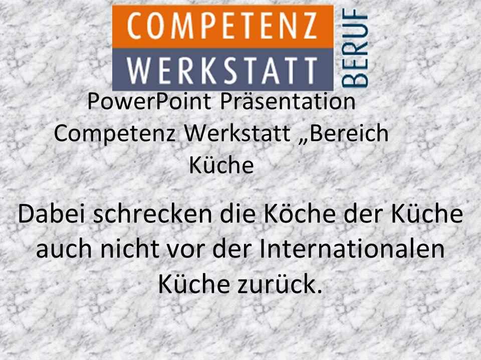 """PowerPoint Präsentation Competenz Werkstatt """"Bereich Küche Dabei schrecken die Köche der Küche auch nicht vor der Internationalen Küche zurück."""