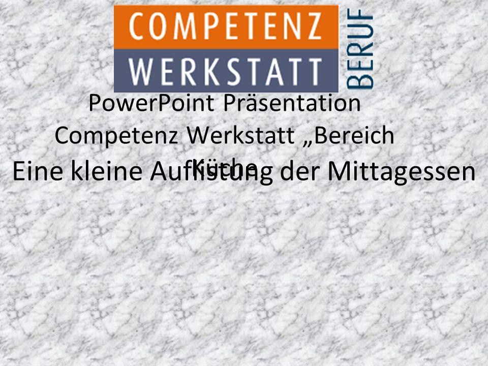 """PowerPoint Präsentation Competenz Werkstatt """"Bereich Küche Eine kleine Auflistung der Mittagessen"""