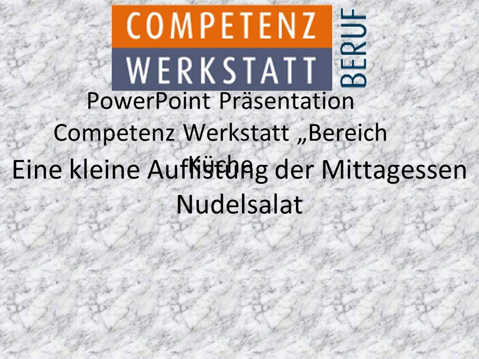 """PowerPoint Präsentation Competenz Werkstatt """"Bereich Küche Eine kleine Auflistung der Mittagessen Nudelsalat"""