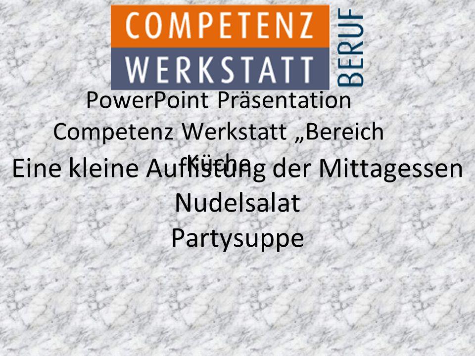 """PowerPoint Präsentation Competenz Werkstatt """"Bereich Küche Eine kleine Auflistung der Mittagessen Nudelsalat Partysuppe"""
