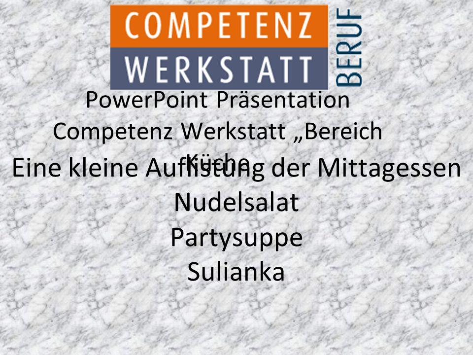 """PowerPoint Präsentation Competenz Werkstatt """"Bereich Küche Eine kleine Auflistung der Mittagessen Nudelsalat Partysuppe Sulianka"""