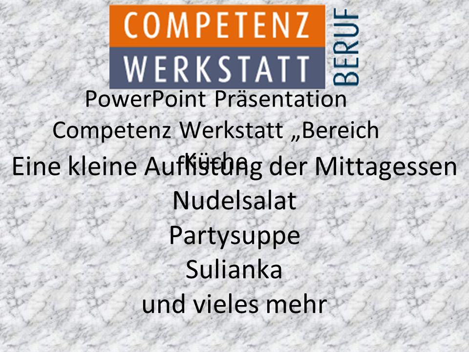 """PowerPoint Präsentation Competenz Werkstatt """"Bereich Küche Eine kleine Auflistung der Mittagessen Nudelsalat Partysuppe Sulianka und vieles mehr"""