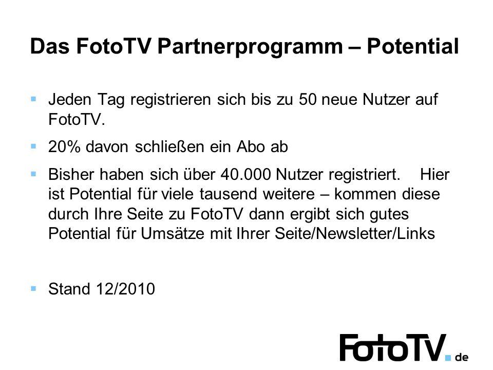 Das FotoTV Partnerprogramm – Potential  Jeden Tag registrieren sich bis zu 50 neue Nutzer auf FotoTV.