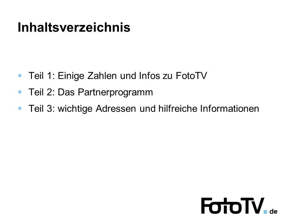 Inhaltsverzeichnis  Teil 1: Einige Zahlen und Infos zu FotoTV  Teil 2: Das Partnerprogramm  Teil 3: wichtige Adressen und hilfreiche Informationen
