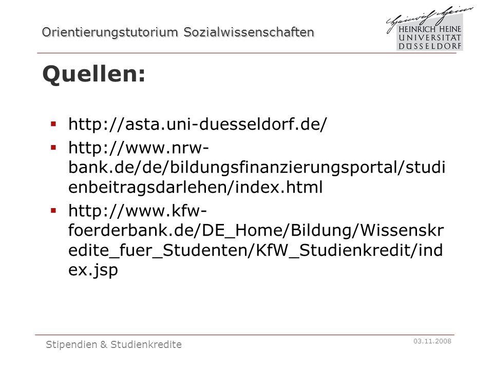 Orientierungstutorium Sozialwissenschaften 03.11.2008 Stipendien & Studienkredite Quellen:  http://asta.uni-duesseldorf.de/  http://www.nrw- bank.de/de/bildungsfinanzierungsportal/studi enbeitragsdarlehen/index.html  http://www.kfw- foerderbank.de/DE_Home/Bildung/Wissenskr edite_fuer_Studenten/KfW_Studienkredit/ind ex.jsp