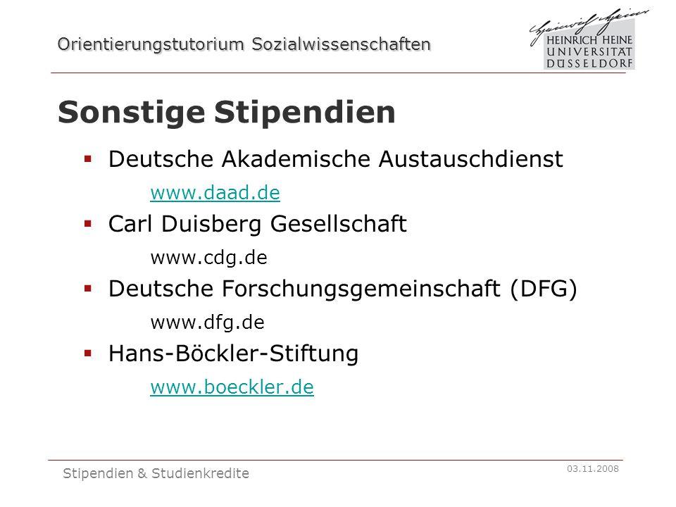 Orientierungstutorium Sozialwissenschaften 03.11.2008 Stipendien & Studienkredite Sonstige Stipendien 2  Studienstiftung des Deutsche Volkes www.studienstiftung.de  Otto-Benecke-Stiftung e.V.