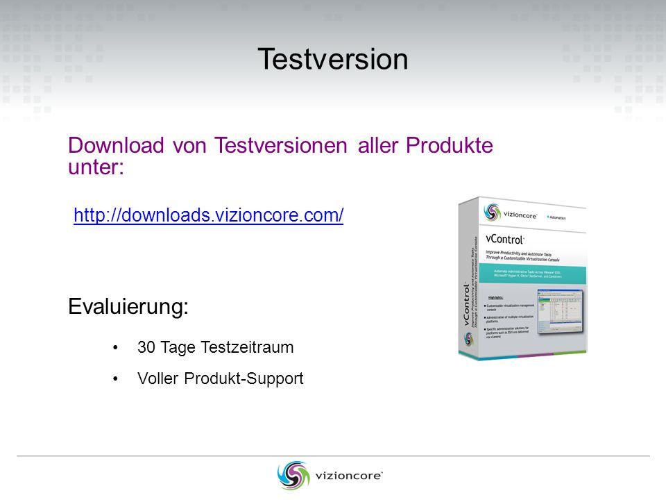 Testversion http://downloads.vizioncore.com/ Download von Testversionen aller Produkte unter: Evaluierung: 30 Tage Testzeitraum Voller Produkt-Support