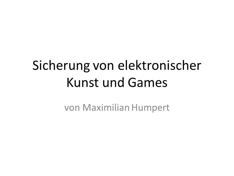 Sicherung von elektronischer Kunst und Games von Maximilian Humpert