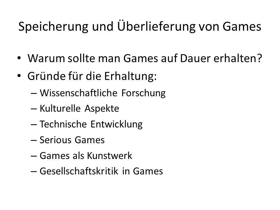 Speicherung und Überlieferung von Games Warum sollte man Games auf Dauer erhalten.