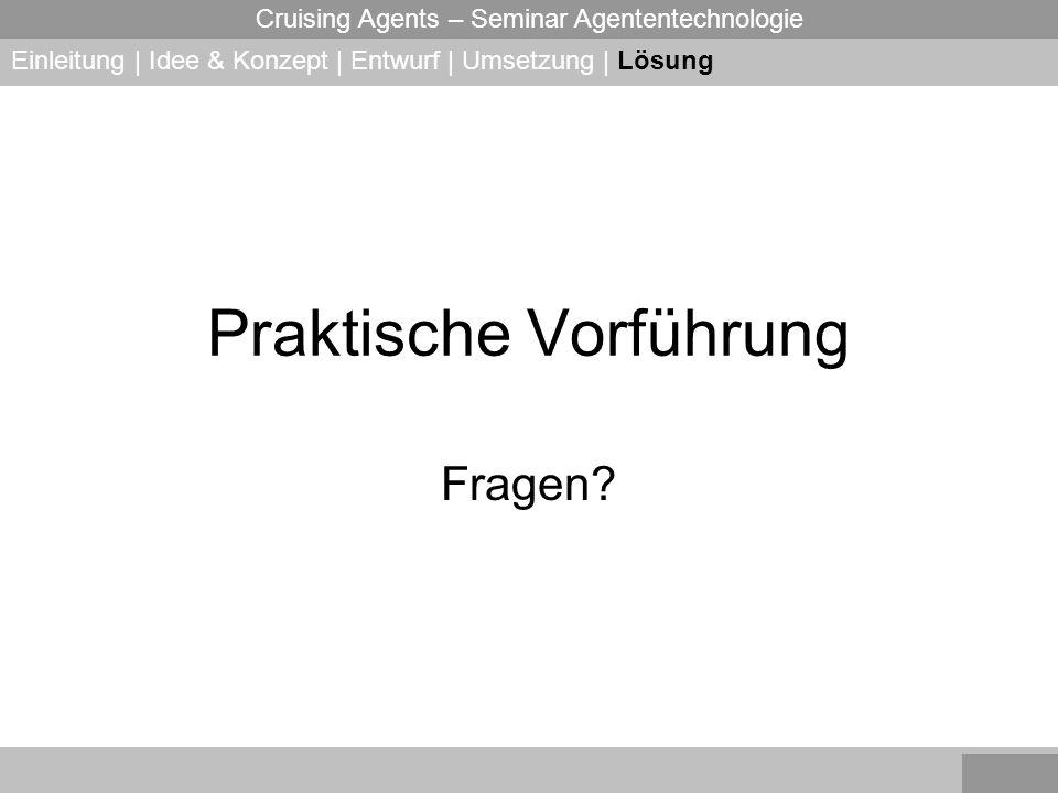 Cruising Agents – Seminar Agententechnologie Praktische Vorführung Fragen? Einleitung | Idee & Konzept | Entwurf | Umsetzung | Lösung