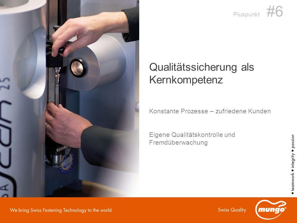Qualitätssicherung als Kernkompetenz Konstante Prozesse – zufriedene Kunden Pluspunkt #6 Eigene Qualitätskontrolle und Fremdüberwachung