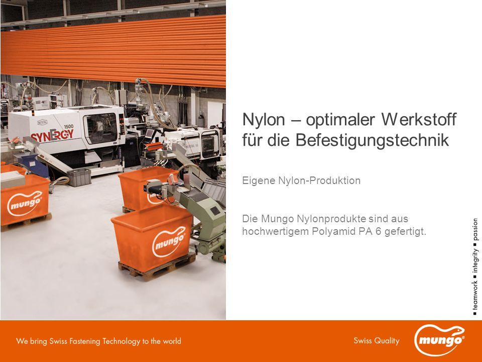 Nylon – optimaler Werkstoff für die Befestigungstechnik Eigene Nylon-Produktion Die Mungo Nylonprodukte sind aus hochwertigem Polyamid PA 6 gefertigt.