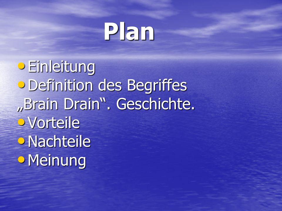 """Plan Plan Einleitung Einleitung Definition des Begriffes Definition des Begriffes """"Brain Drain"""". Geschichte. Vorteile Vorteile Nachteile Nachteile Mei"""