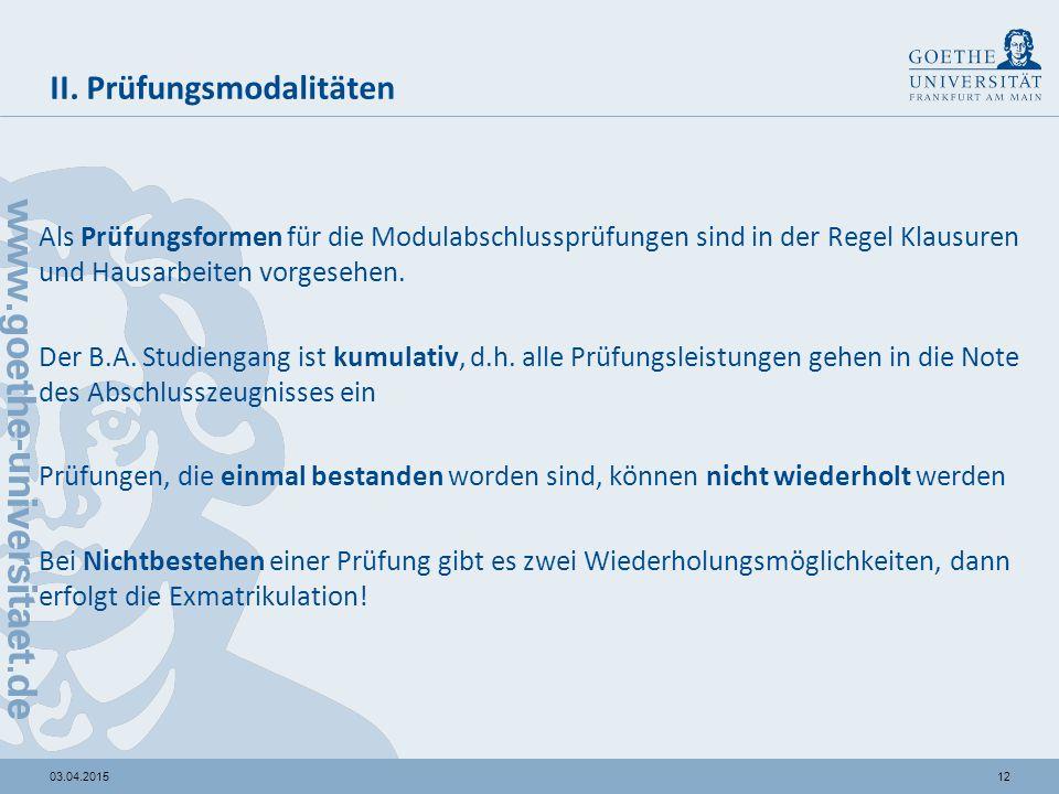 1203.04.2015 Als Prüfungsformen für die Modulabschlussprüfungen sind in der Regel Klausuren und Hausarbeiten vorgesehen.