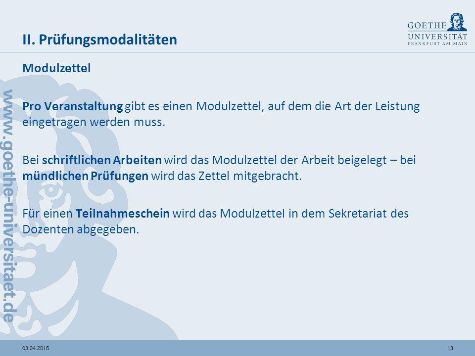 1303.04.2015 II. Prüfungsmodalitäten Modulzettel Pro Veranstaltung gibt es einen Modulzettel, auf dem die Art der Leistung eingetragen werden muss. Be